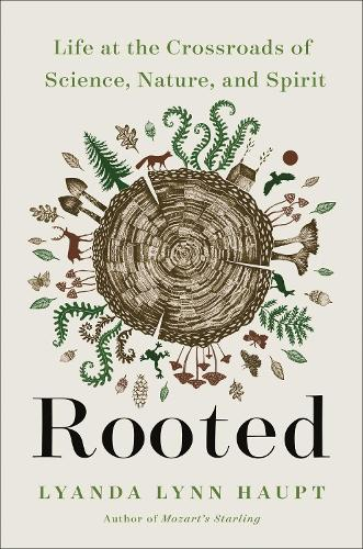 Rooted: Life at the Crossroads of Science, Nature, and Spirit (Hardback)