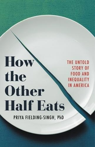 How the Other Half Eats: The Untold Story of Food and Inequality in America (Hardback)