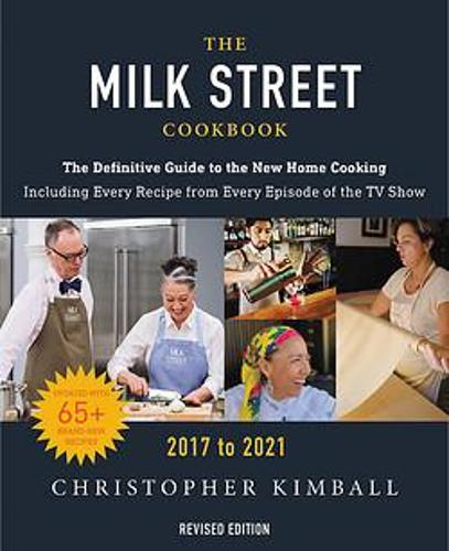 The Milk Street Cookbook (Revised Edition): The Definitive Guide to the New Home Cooking, Featuring Every Recipe from Every Episode of the TV Show, 2017-2021 (Hardback)