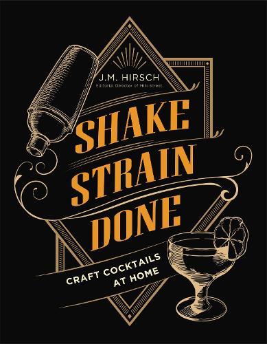 Shake Strain Done: Craft Cocktails at Home (Hardback)
