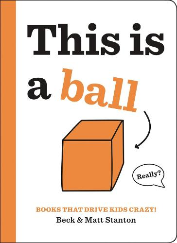 Books That Drive Kids CRAZY!: This is a Ball - Books That Drive Kids CRAZY! (Hardback)