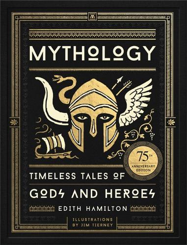Mythology: Timeless Tales of Gods and Heroes, 75th Anniversary Illustrated Edition (Hardback)
