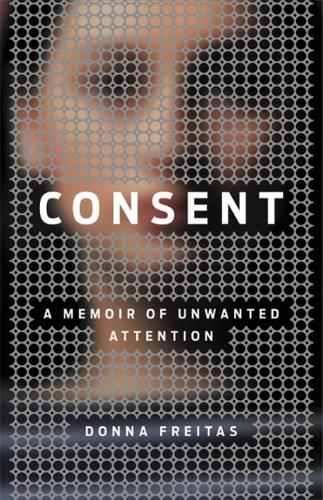 Consent: A Memoir of Unwanted Attention (Hardback)