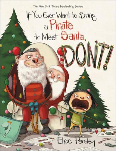 If You Ever Want to Bring a Pirate to Meet Santa, Don't! (Hardback)