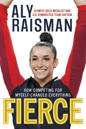 Fierce: How Competing for Myself Changed Everything (Hardback)