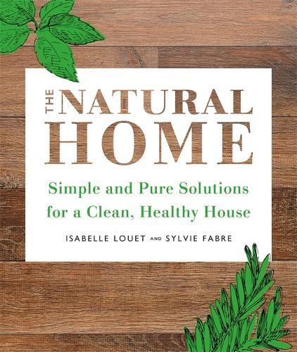 The Natural Home: Simple and Pure Cleaning Solutions for a Clean Healthy House (Paperback)