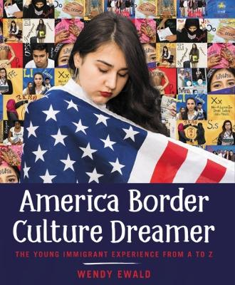 America Border Culture Dreamer: The Young Immigrant Experience from A to Z (Hardback)