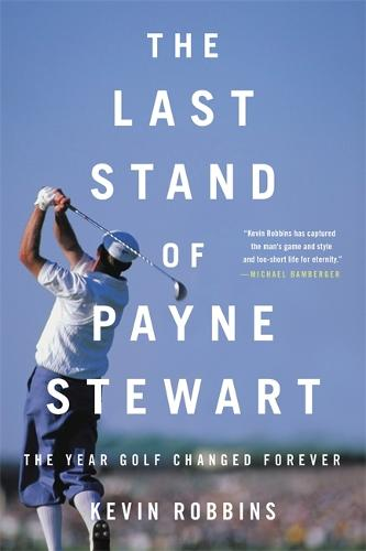 The Last Stand of Payne Stewart: The Year Golf Changed Forever (Paperback)