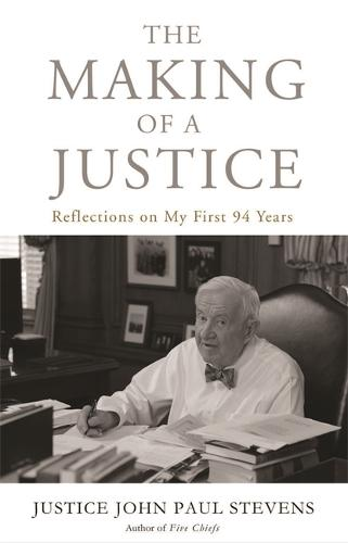 The Making of a Justice: Reflections on My First 94 Years (Hardback)