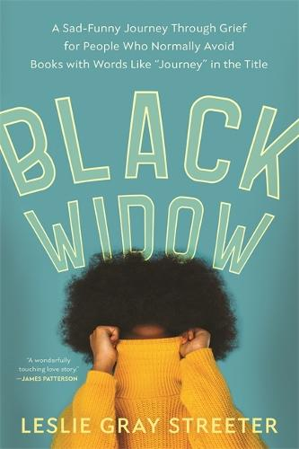 Black Widow: A Sad-Funny Journey Through Grief for People Who Normally Avoid Books with Words Like 'Journey' in the Title (Paperback)
