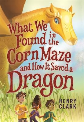 What We Found in the Corn Maze and How It Saved a Dragon (Paperback)