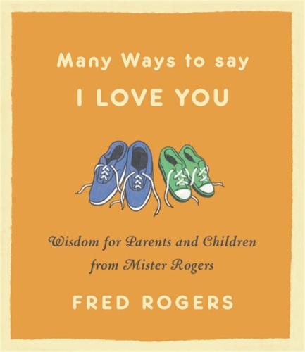 Many Ways to Say I Love You (Revised): Wisdom for Parents and Children from Mister Rogers (Hardback)