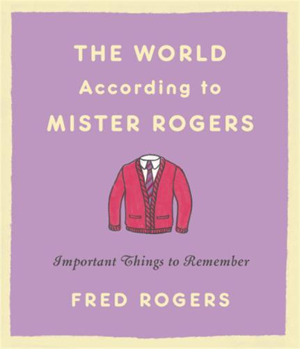 The World According to Mister Rogers (Reissue): Important Things to Remember (Hardback)