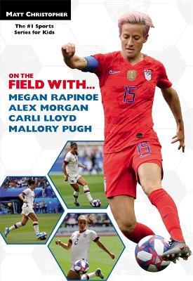 On the Field with...Megan Rapinoe, Alex Morgan, Carli Lloyd, and Mallory Pugh (Paperback)
