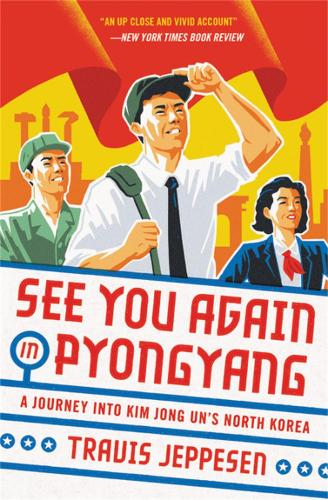 See You Again in Pyongyang: A Journey into Kim Jong Un's North Korea (Paperback)