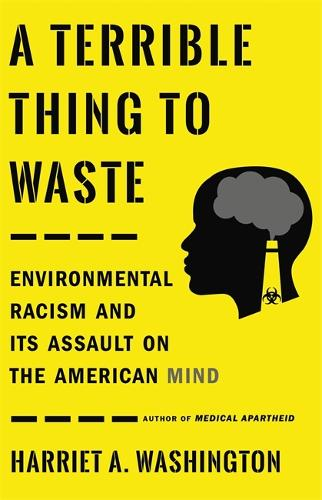 A Terrible Thing to Waste: Environmental Racism and Its Assault on the American Mind (Paperback)