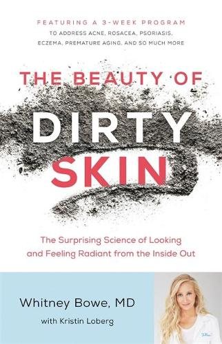The Beauty of Dirty Skin: The Surprising Science of Looking and Feeling Radiant from the Inside Out (Hardback)