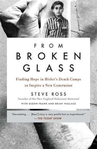 From Broken Glass: Finding Hope in Hitler's Death Camps to Inspire a New Generation (Paperback)