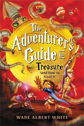 The Adventurer's Guide to Treasure (and How to Steal It) (Hardback)