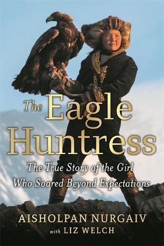 The Eagle Huntress: The True Story of the Girl Who Soared Beyond Expectations (Paperback)