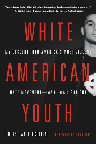 White American Youth: My Descent into America's Most Violent Hate Movement - and How I Got Out (Paperback)