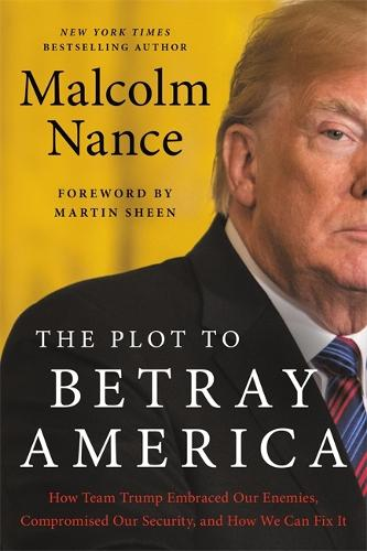 The Plot to Betray America: How Team Trump Embraced Our Enemies, Compromised Our Security, and How We Can Fix It (Paperback)