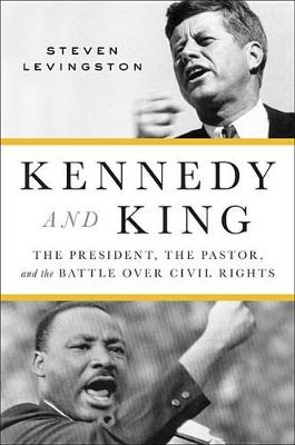 Kennedy and King: The President, the Pastor, and the Battle Over Civil Rights (Hardback)