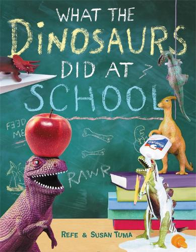 What The Dinosaurs Did At School: Another Messy Adventure (Hardback)