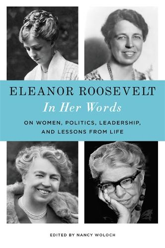 Eleanor Roosevelt: In Her Words: On Women, Politics, Leadership, and Lessons from Life (Hardback)