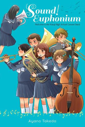 Sound! Euphonium (light novel): Welcome to the Kitauji High School Concert Band (Paperback)