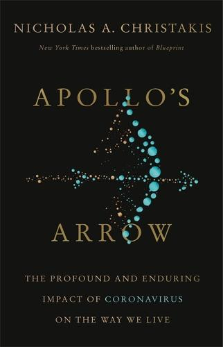 Apollo's Arrow: The Profound and Enduring Impact of Coronavirus on the Way We Live (Hardback)