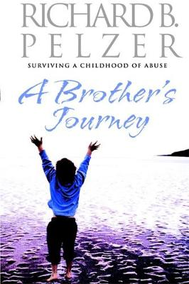 A Brother's Journey: Surviving A Childhood of Abuse (Paperback)
