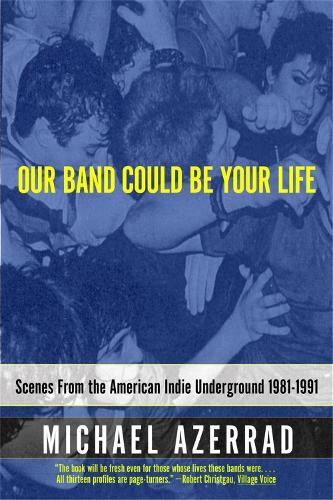 Our Band Could Be Your Life: Scenes from the American Indie Underground (Paperback)
