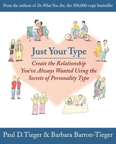 Just Your Type: Create the Relationship You've Always Wanted Using the Secrets of Personality Type (Paperback)