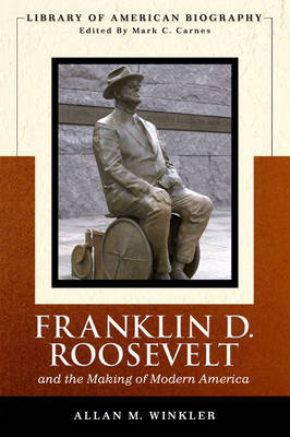 Franklin Delano Roosevelt and the Making of Modern America (Library of American Biography Series) (Paperback)