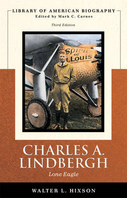 Charles A. Lindbergh: Lone Eagle (Library of American Biography Series) (Paperback)