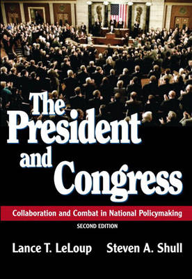 The President and Congress: Collaboration and Combat in National Policymaking (Paperback)