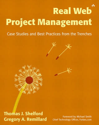 Real Web Project Management: Case Studies and Best Practices from the Trenches