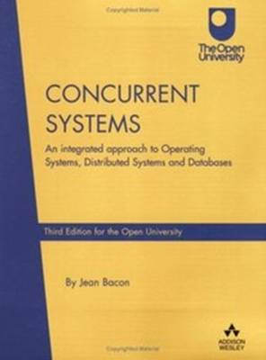 Concurrent Systems: An Integrated Approach to Operating Systems, Distributed Systems and Databases (Open University Edition) (Paperback)