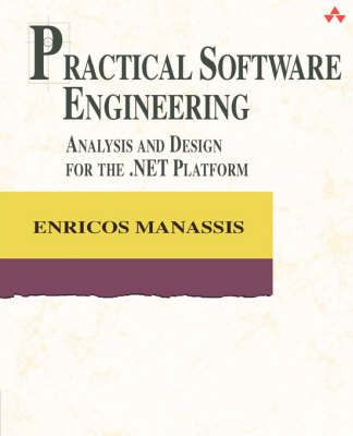 Practical Software Engineering: Analysis and Design for the .NET Platform (Paperback)