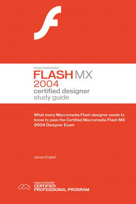 Macromedia Flash MX 2004: Certified Designer Study Guide : What Every Flash Designer Needs to Know to Pass the Certified Flash MX Designer Exam (Paperback)