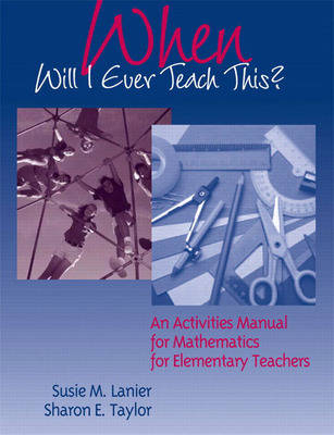When Will I Ever Teach This? An Activities Manual for Mathematics for Elementary Teachers (Paperback)