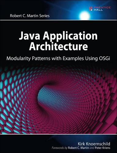 Java Application Architecture: Modularity Patterns with Examples Using OSGi (Paperback)