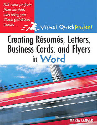 Creating Resumes, Letters, Business Cards, and Flyers in Word: Visual QuickProject Guide (Paperback)