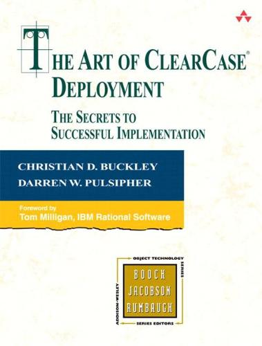 The Art of ClearCase Deployment: The Secrets to Successful Implementation (Paperback)