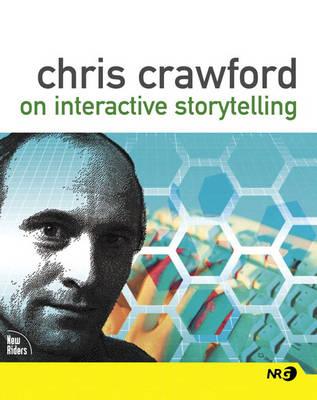 Chris Crawford on Interactive Storytelling (Paperback)