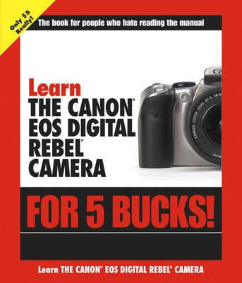 Learn the Canon EOS Digital Rebel Camera for 5 Bucks (Paperback)