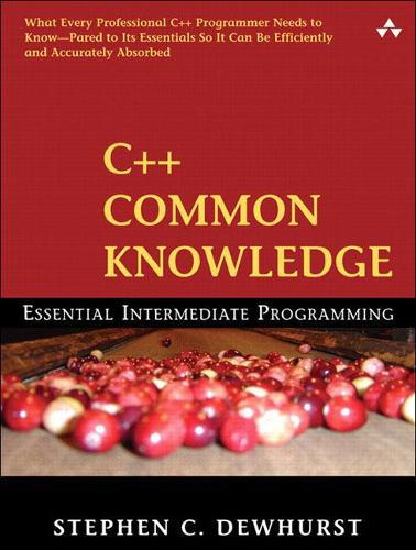 C++ Common Knowledge: Essential Intermediate Programming (Paperback)