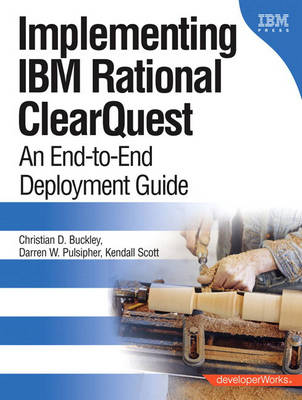 Implementing IBM Rational ClearQuest: An End-to-End Deployment Guide (Paperback)