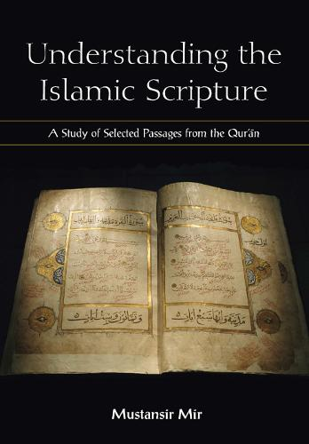 Understanding the Islamic Scripture: Selected Passages from the Qur'an, Translated and with Commentary (Paperback)